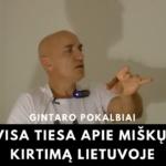 SVARBU: visa tiesa APIE MIŠKŲ KIRTIMĄ Lietuvoje!